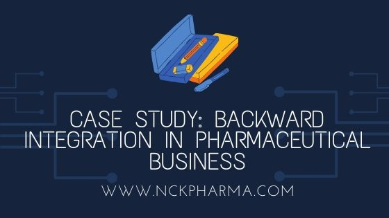 Backward integration in Pharmaceutical Business