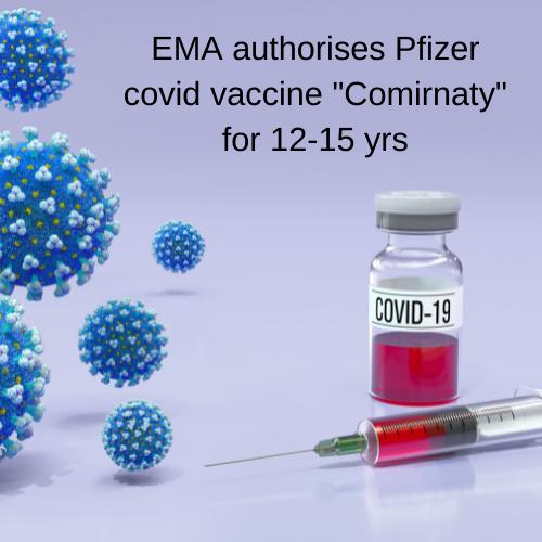 "EMA authorises Pfizer covid vaccine ""Comirnaty"" for 12-15 yrs"